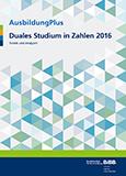 AusbildungPlus: Duales Studium in Zahlen 2016: Trends und Analysen